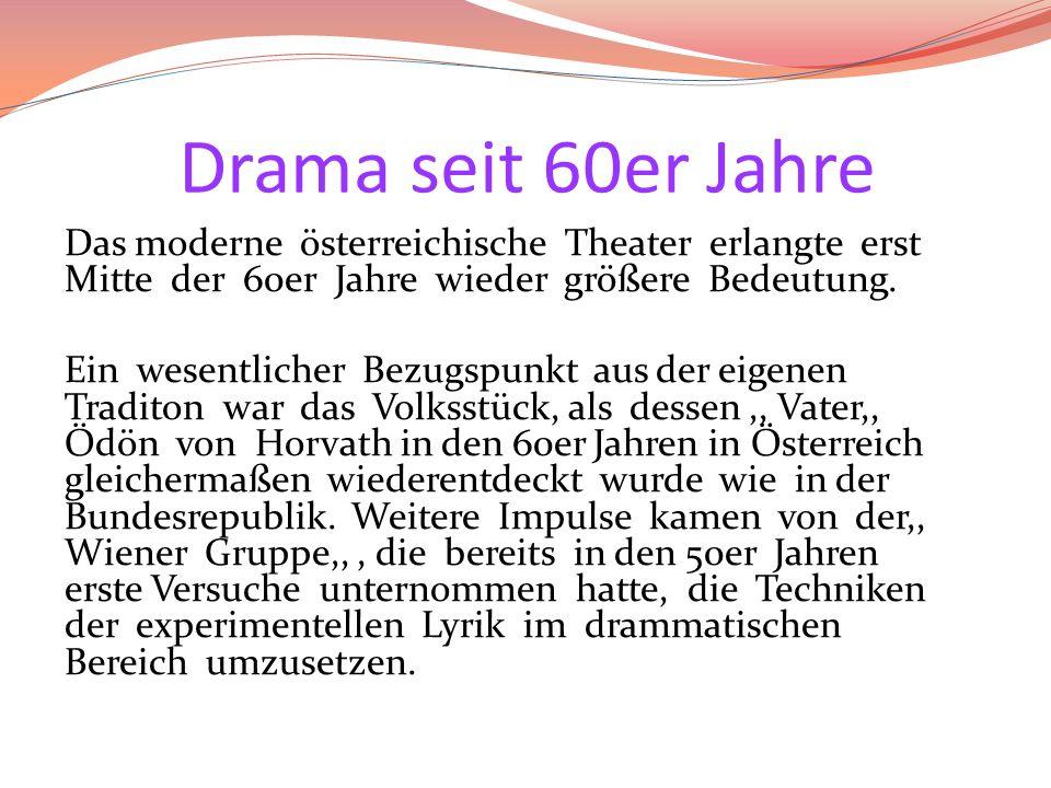 Drama seit 60er Jahre Das moderne österreichische Theater erlangte erst Mitte der 60er Jahre wieder größere Bedeutung. Ein wesentlicher Bezugspunkt au