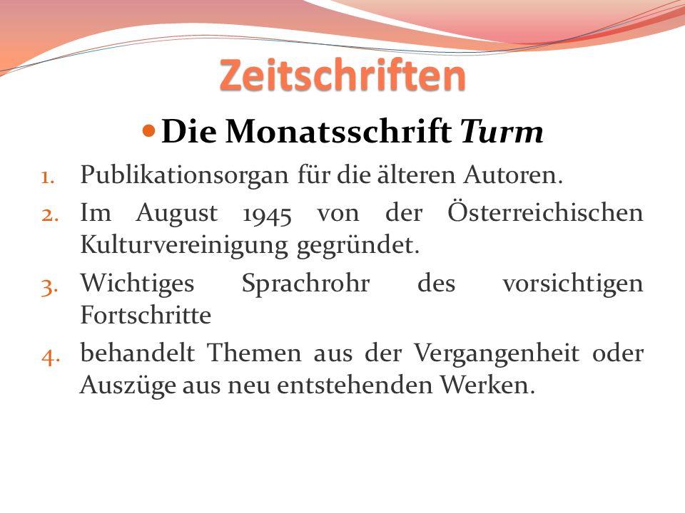 Zeitschriften Die Monatsschrift Turm 1. Publikationsorgan für die älteren Autoren. 2. Im August 1945 von der Österreichischen Kulturvereinigung gegrün
