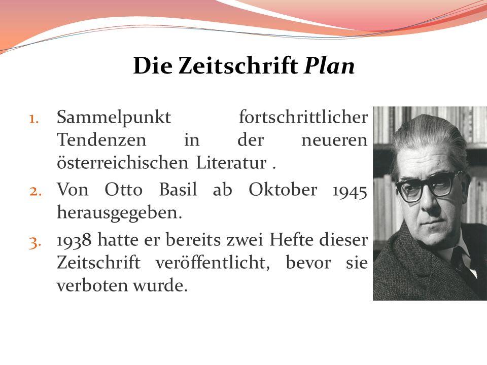 Die Zeitschrift Plan 1. Sammelpunkt fortschrittlicher Tendenzen in der neueren österreichischen Literatur. 2. Von Otto Basil ab Oktober 1945 herausgeg