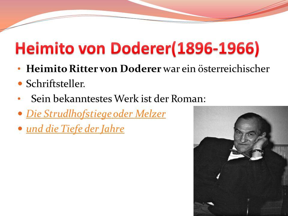 Heimito Ritter von Doderer war ein österreichischer Schriftsteller. Sein bekanntestes Werk ist der Roman: Die Strudlhofstiege oder Melzer und die Tief