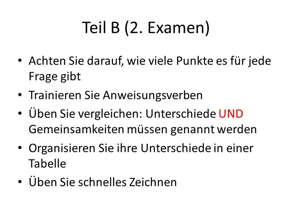 Teil B (2. Examen) Achten Sie darauf, wie viele Punkte es für jede Frage gibt Trainieren Sie Anweisungsverben Üben Sie vergleichen: Unterschiede UND G