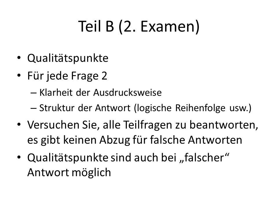 Teil B (2. Examen) Qualitätspunkte Für jede Frage 2 – Klarheit der Ausdrucksweise – Struktur der Antwort (logische Reihenfolge usw.) Versuchen Sie, al