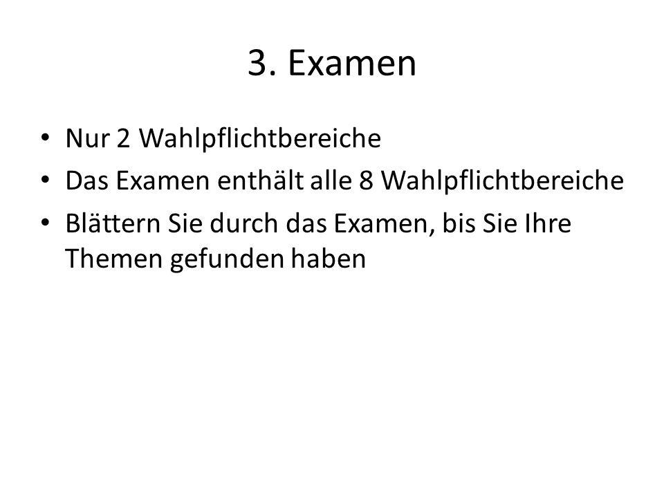 3. Examen Nur 2 Wahlpflichtbereiche Das Examen enthält alle 8 Wahlpflichtbereiche Blättern Sie durch das Examen, bis Sie Ihre Themen gefunden haben