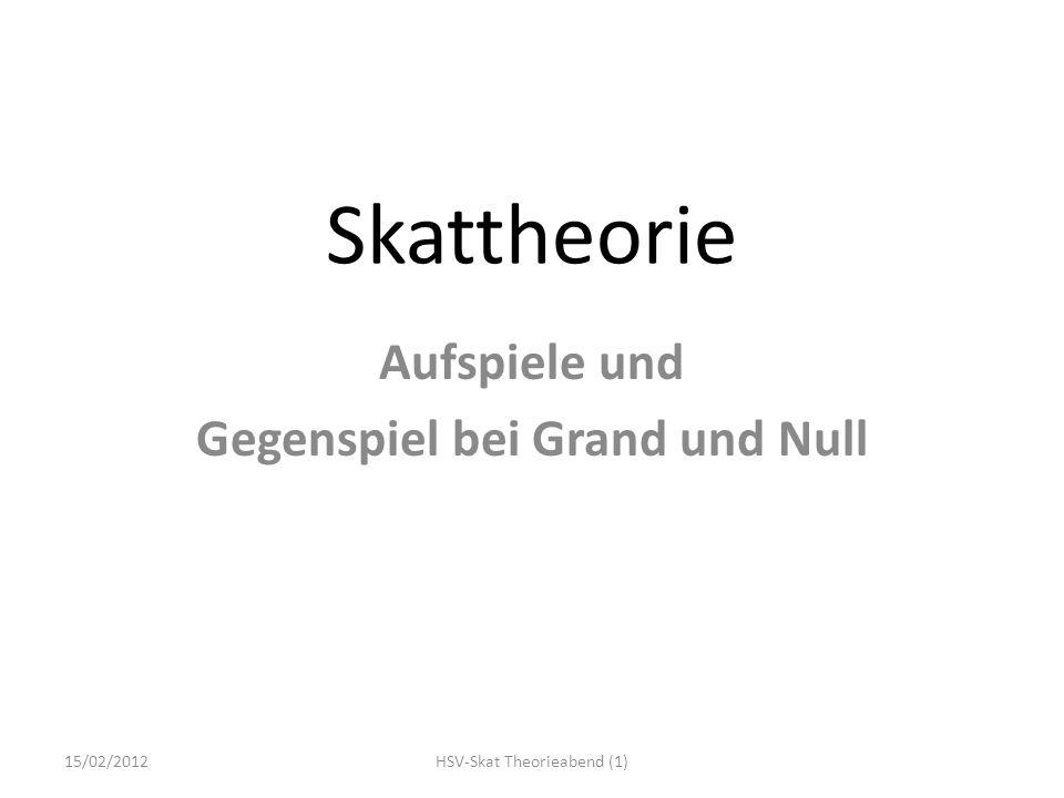 Skattheorie Aufspiele und Gegenspiel bei Grand und Null 15/02/2012HSV-Skat Theorieabend (1)
