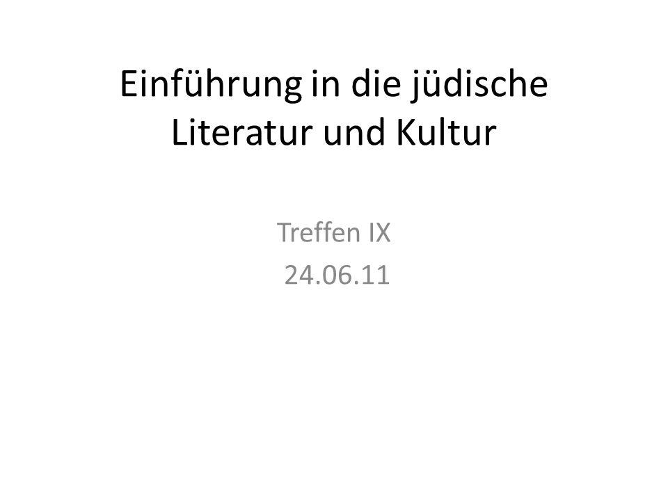 Einführung in die jüdische Literatur und Kultur Treffen IX 24.06.11