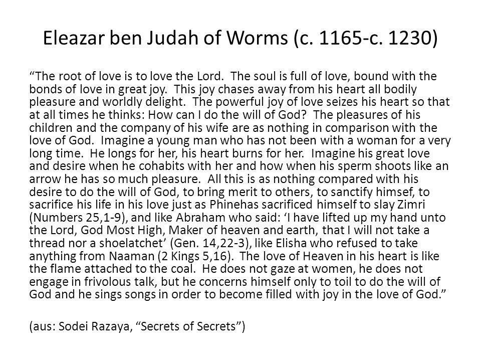 Eleazar ben Judah of Worms (c c. 1230) The root of love is to love the Lord.