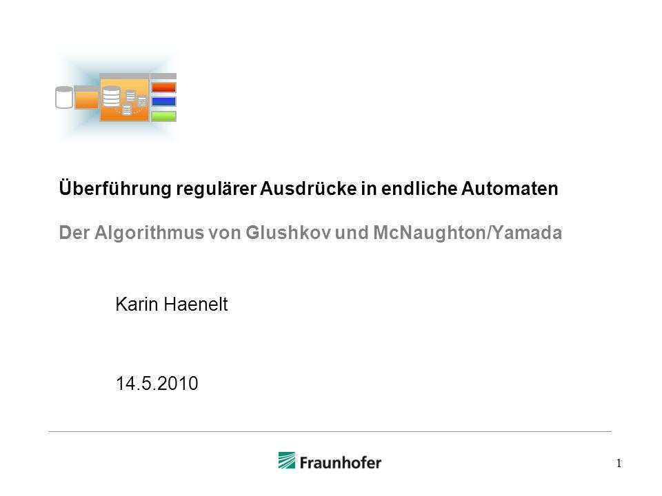1 Überführung regulärer Ausdrücke in endliche Automaten Der Algorithmus von Glushkov und McNaughton/Yamada Karin Haenelt 14.5.2010