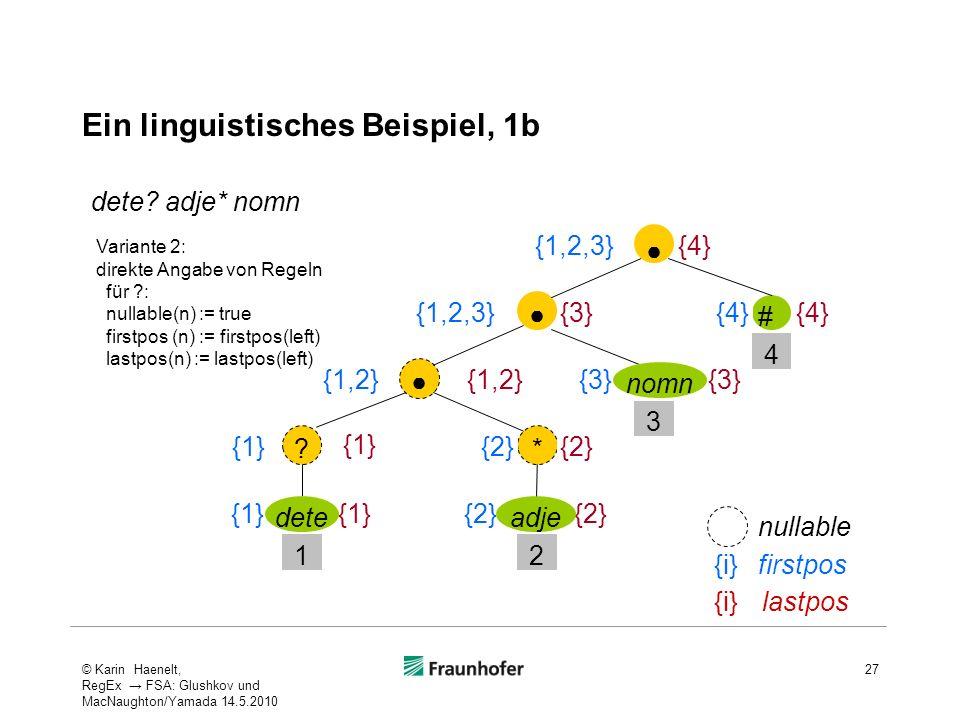 Ein linguistisches Beispiel, 1b {1,2} # {1} 3 4 * {2} {1,2} {3} {4} {1,2,3} ? {1} 1 dete 2 {2} adje nomn dete? adje* nomn Variante 2: direkte Angabe v