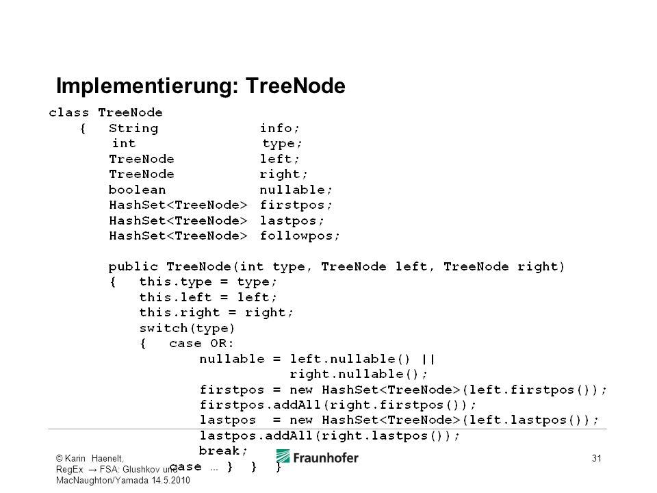 Implementierung: TreeNode 31© Karin Haenelt, RegEx FSA: Glushkov und MacNaughton/Yamada 14.5.2010