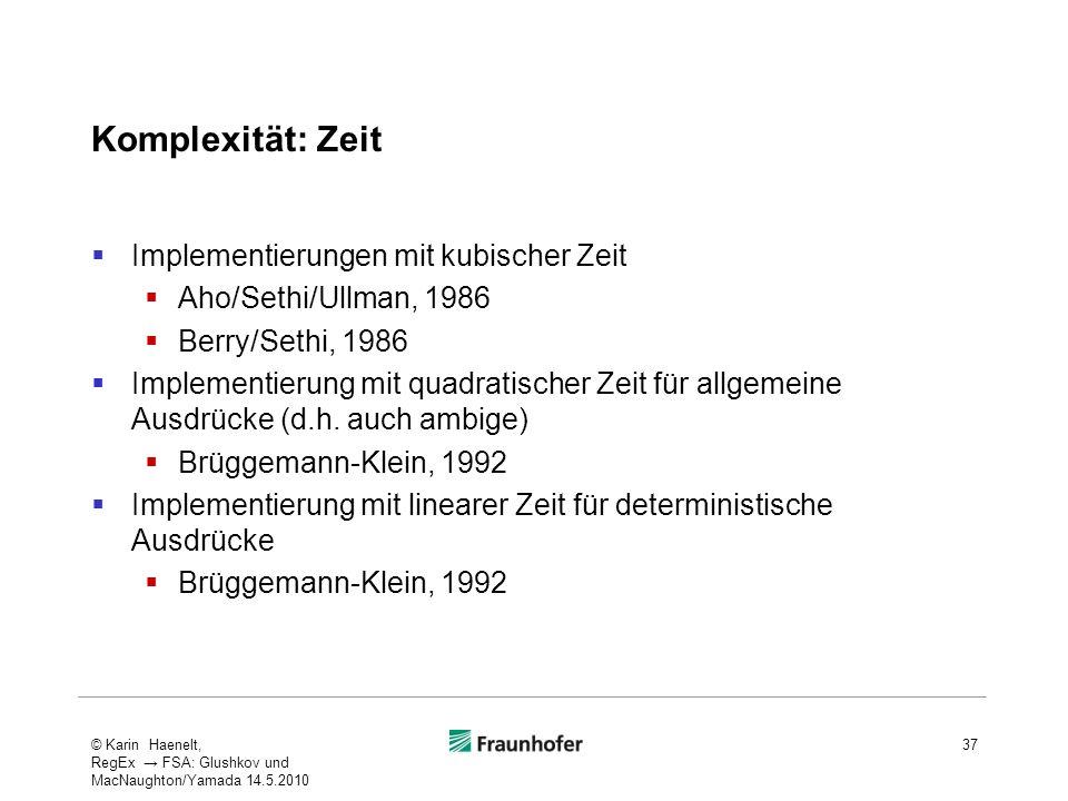 Komplexität: Zeit Implementierungen mit kubischer Zeit Aho/Sethi/Ullman, 1986 Berry/Sethi, 1986 Implementierung mit quadratischer Zeit für allgemeine
