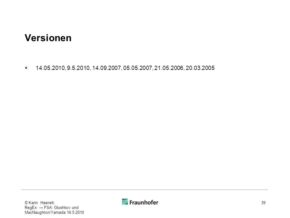 Versionen 14.05.2010, 9.5.2010, 14.09.2007, 05.05.2007, 21.05.2006, 20.03.2005 © Karin Haenelt, RegEx FSA: Glushkov und MacNaughton/Yamada 14.5.2010 3