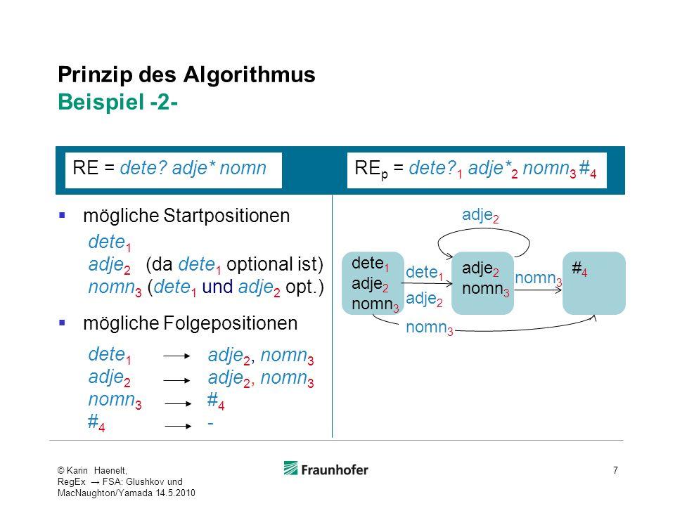 Prinzip des Algorithmus Beispiel -2- mögliche Startpositionen mögliche Folgepositionen 7 RE = dete? adje* nomnRE p = dete? 1 adje* 2 nomn 3 # 4 dete 1