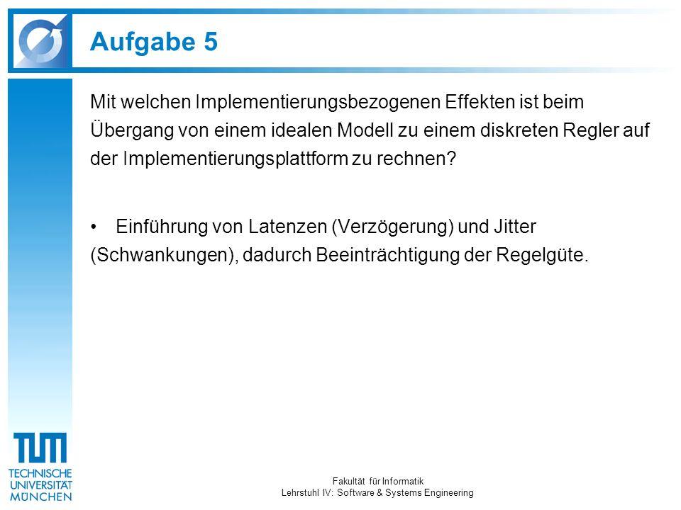 Aufgabe 5 Mit welchen Implementierungsbezogenen Effekten ist beim Übergang von einem idealen Modell zu einem diskreten Regler auf der Implementierungsplattform zu rechnen.