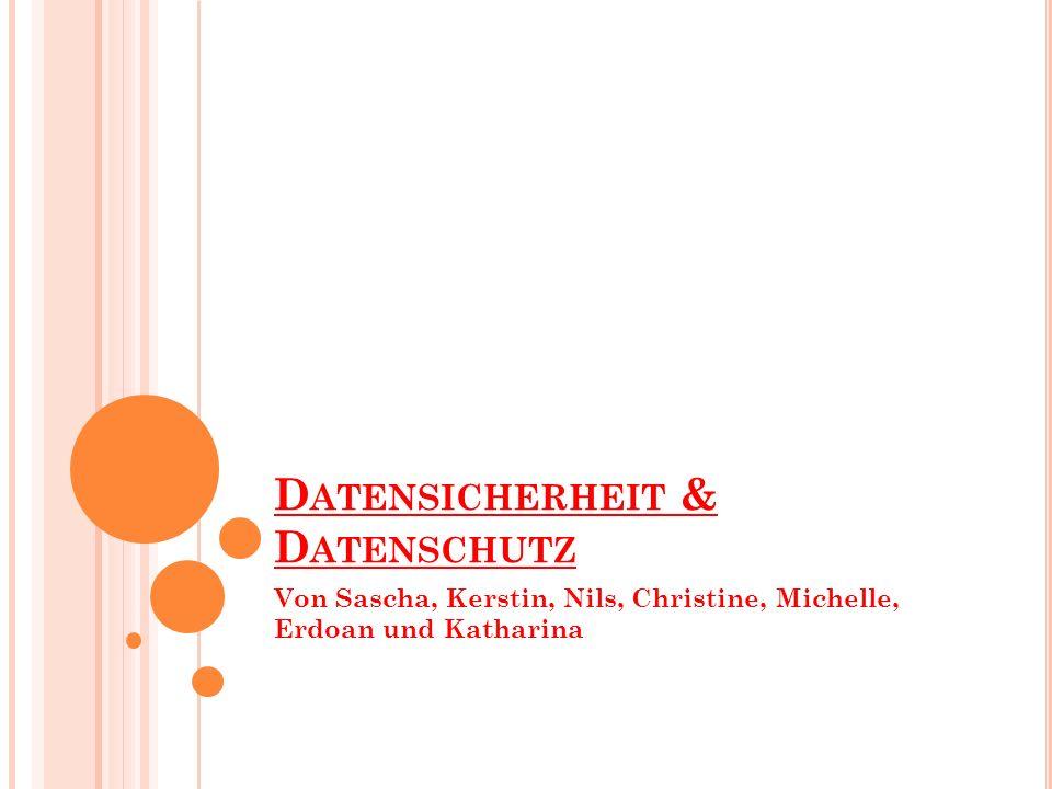 D ATENSICHERHEIT & D ATENSCHUTZ Von Sascha, Kerstin, Nils, Christine, Michelle, Erdoan und Katharina