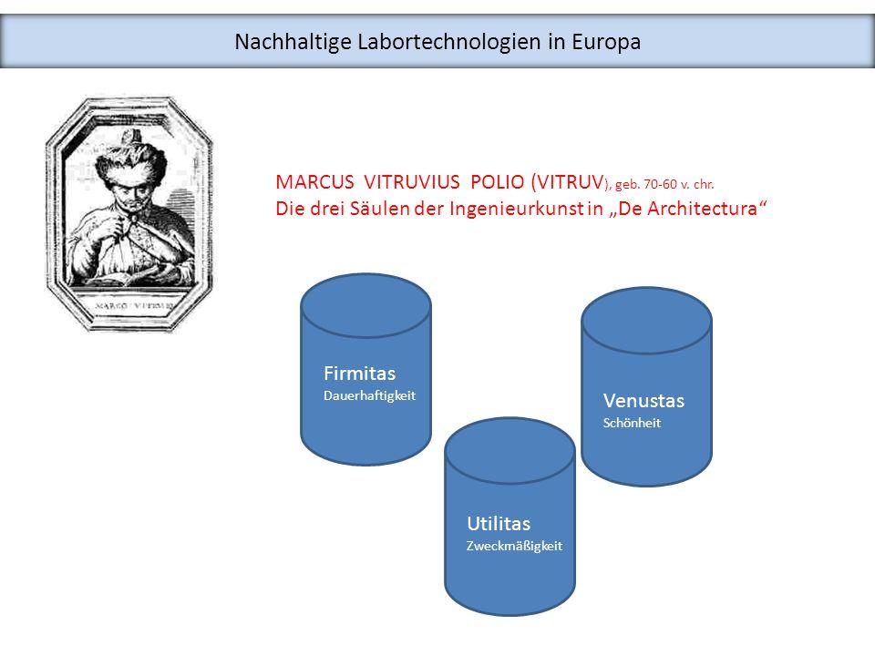 Nachhaltige Labortechnologien in Europa MARCUS VITRUVIUS POLIO (VITRUV ), geb. 70-60 v. chr. Die drei Säulen der Ingenieurkunst in De Architectura Fir