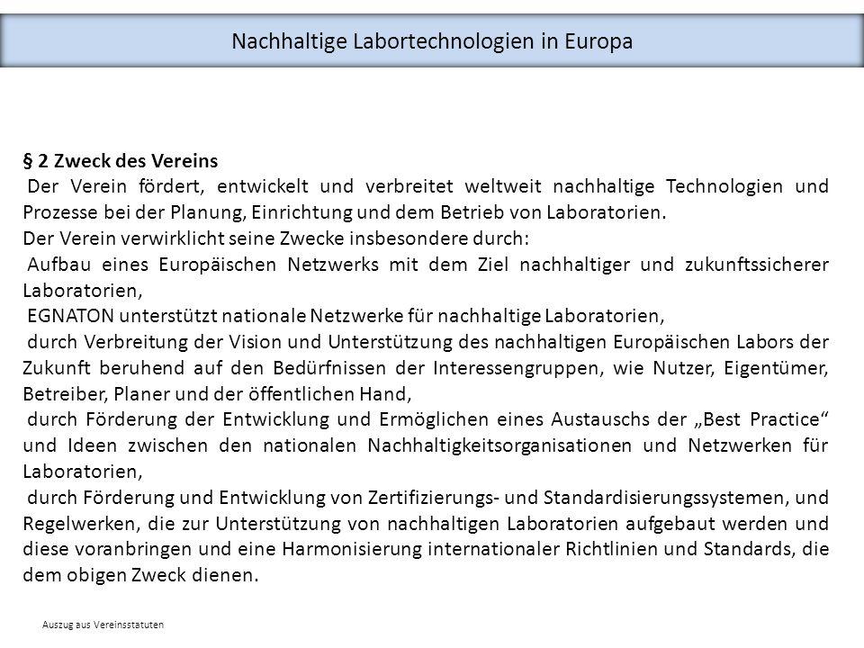 Nachhaltige Labortechnologien in Europa § 2 Zweck des Vereins Der Verein fördert, entwickelt und verbreitet weltweit nachhaltige Technologien und Proz