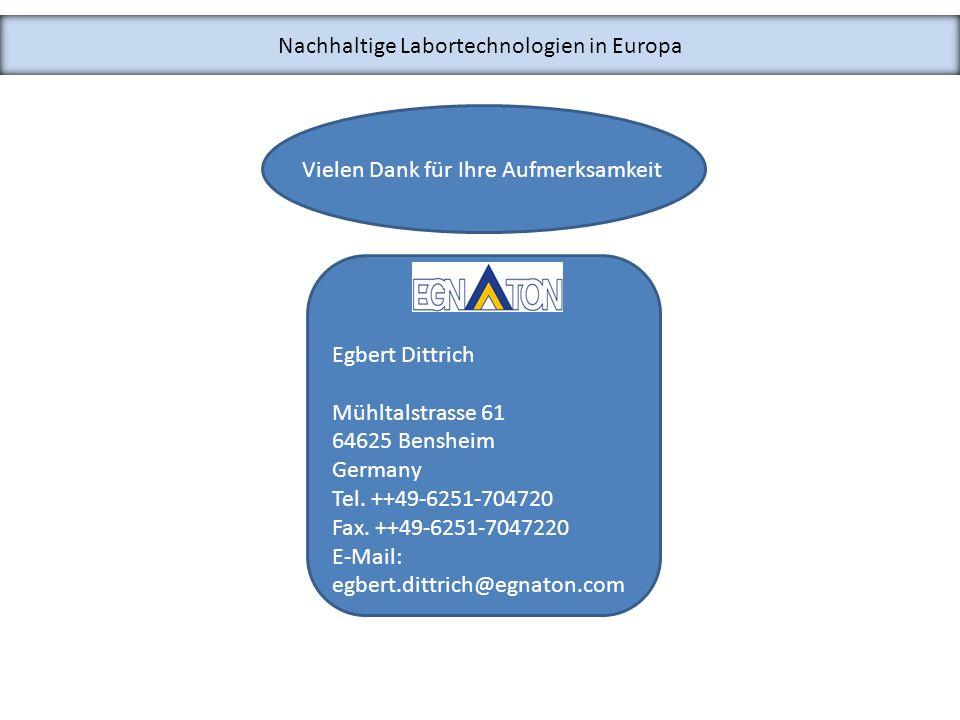 Nachhaltige Labortechnologien in Europa Egbert Dittrich Mühltalstrasse 61 64625 Bensheim Germany Tel. ++49-6251-704720 Fax. ++49-6251-7047220 E-Mail: