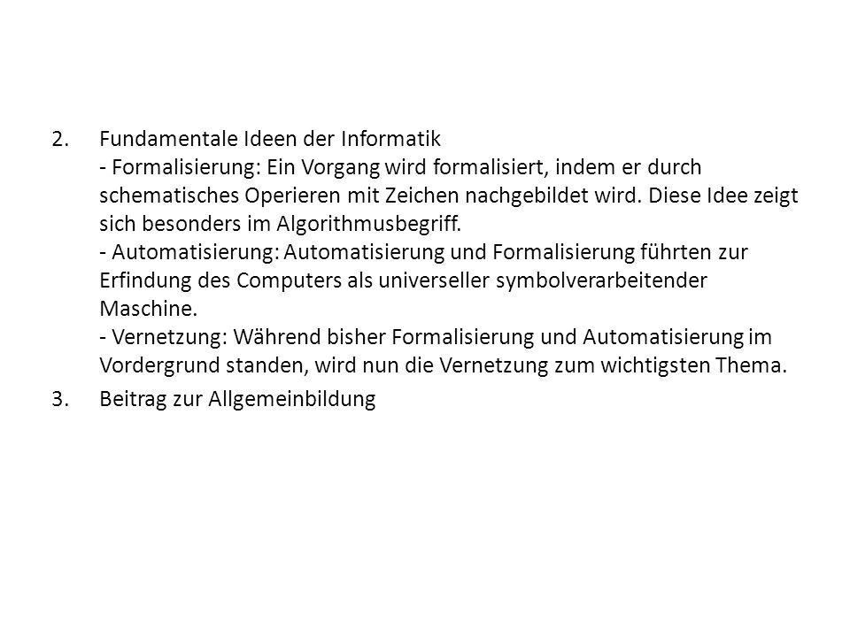 2.Fundamentale Ideen der Informatik - Formalisierung: Ein Vorgang wird formalisiert, indem er durch schematisches Operieren mit Zeichen nachgebildet w