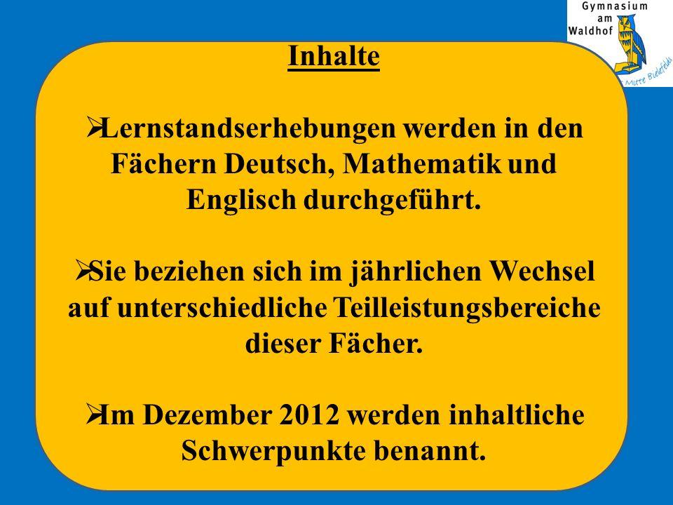 Inhalte Lernstandserhebungen werden in den Fächern Deutsch, Mathematik und Englisch durchgeführt. Sie beziehen sich im jährlichen Wechsel auf untersch