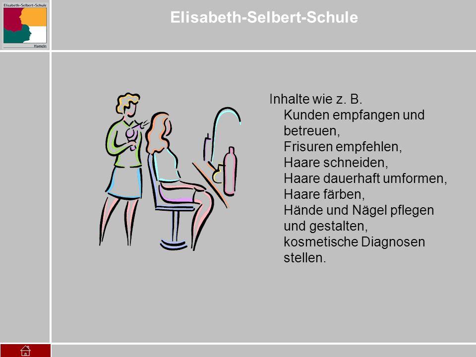 Elisabeth-Selbert-Schule Inhalte wie z. B. Kunden empfangen und betreuen, Frisuren empfehlen, Haare schneiden, Haare dauerhaft umformen, Haare färben,