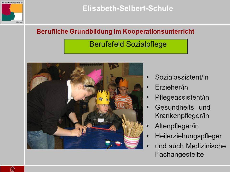 Elisabeth-Selbert-Schule Berufliche Grundbildung im Kooperationsunterricht Berufsfeld Sozialpflege Sozialassistent/in Erzieher/in Pflegeassistent/in G