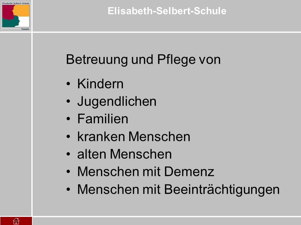 Elisabeth-Selbert-Schule Betreuung und Pflege von Kindern Jugendlichen Familien kranken Menschen alten Menschen Menschen mit Demenz Menschen mit Beein