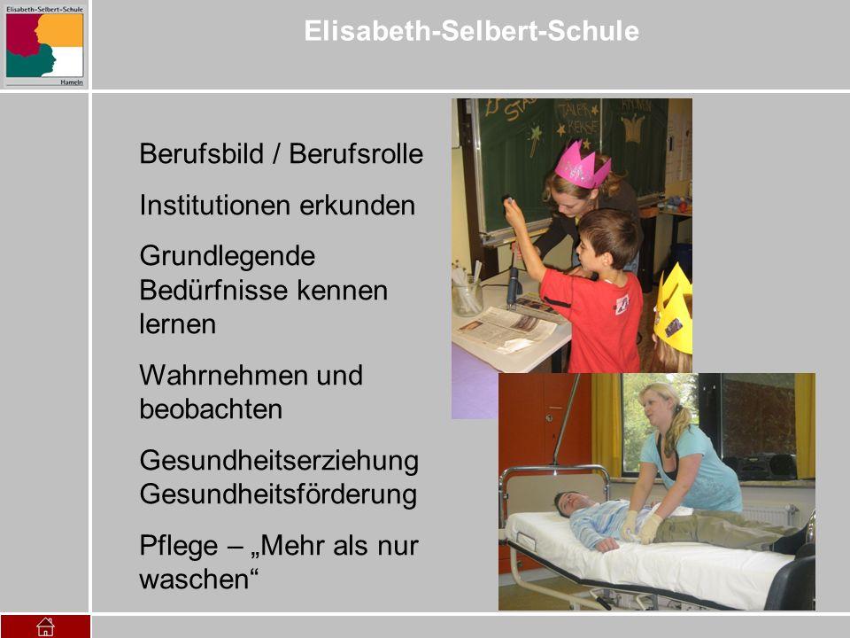 Elisabeth-Selbert-Schule Berufsbild / Berufsrolle Institutionen erkunden Grundlegende Bedürfnisse kennen lernen Wahrnehmen und beobachten Gesundheitse