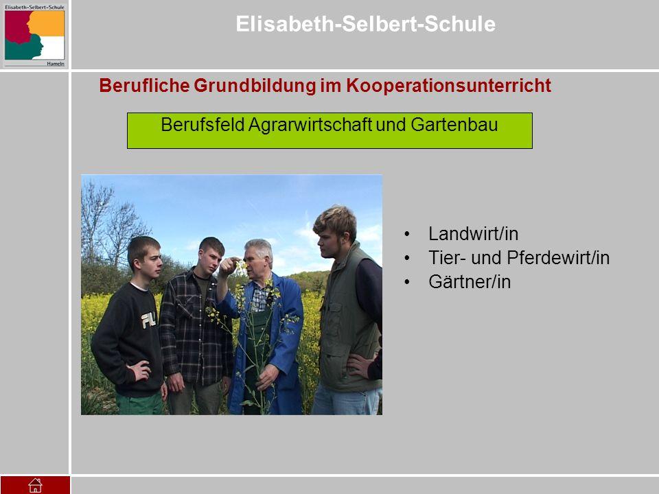 Elisabeth-Selbert-Schule Berufliche Grundbildung im Kooperationsunterricht Berufsfeld Agrarwirtschaft und Gartenbau Landwirt/in Tier- und Pferdewirt/i