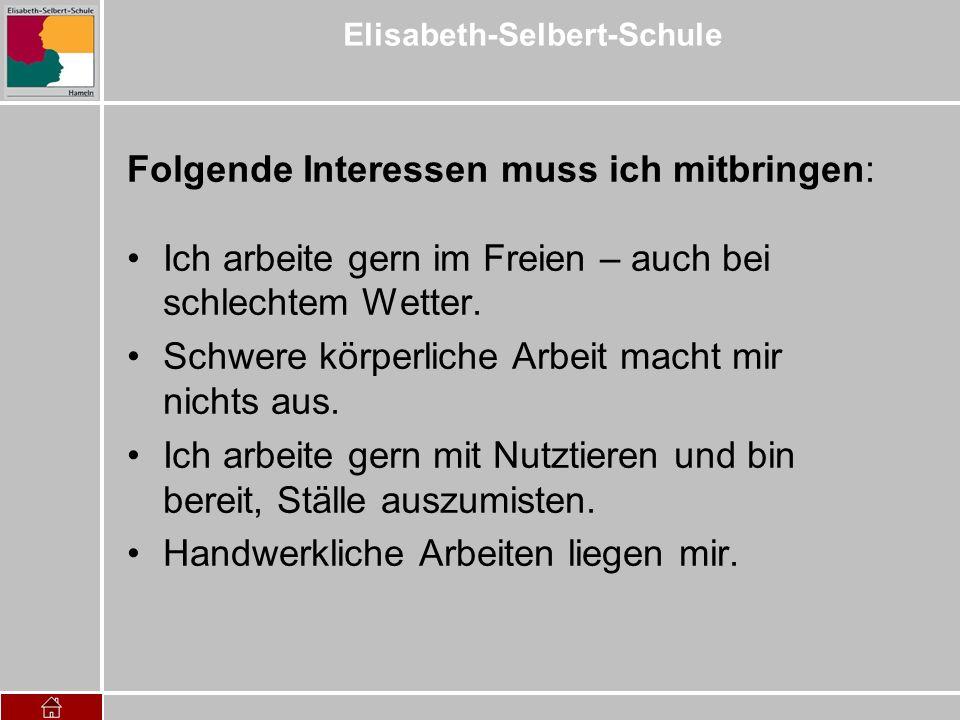 Elisabeth-Selbert-Schule Folgende Interessen muss ich mitbringen: Ich arbeite gern im Freien – auch bei schlechtem Wetter. Schwere körperliche Arbeit