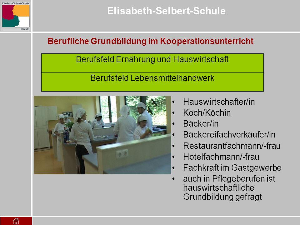 Elisabeth-Selbert-Schule Berufliche Grundbildung im Kooperationsunterricht Berufsfeld Ernährung und Hauswirtschaft Hauswirtschafter/in Koch/Köchin Bäc