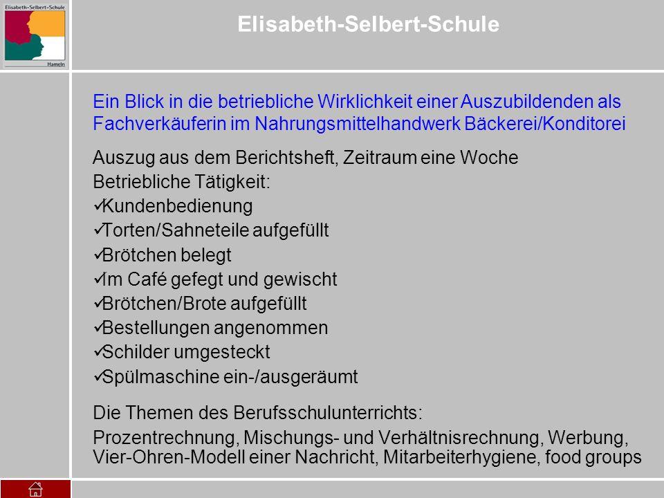 Elisabeth-Selbert-Schule Auszug aus dem Berichtsheft, Zeitraum eine Woche Betriebliche Tätigkeit: Kundenbedienung Torten/Sahneteile aufgefüllt Brötche