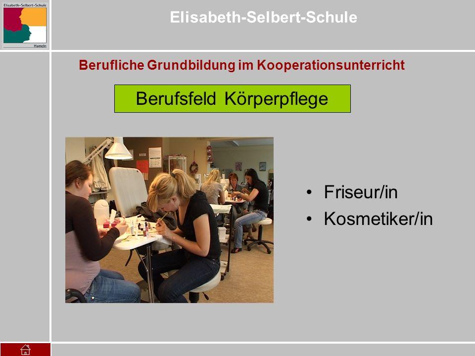 Elisabeth-Selbert-Schule Berufliche Grundbildung im Kooperationsunterricht Berufsfeld Körperpflege Friseur/in Kosmetiker/in