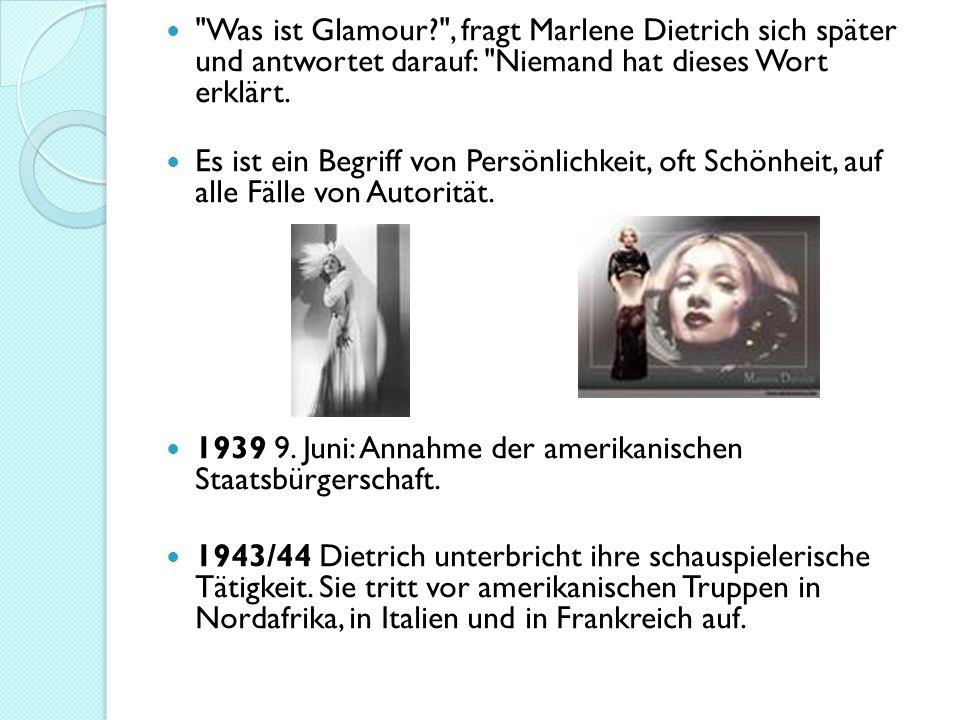 Was ist Glamour? , fragt Marlene Dietrich sich später und antwortet darauf: Niemand hat dieses Wort erklärt.