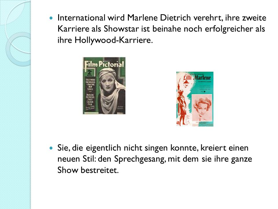 International wird Marlene Dietrich verehrt, ihre zweite Karriere als Showstar ist beinahe noch erfolgreicher als ihre Hollywood-Karriere.