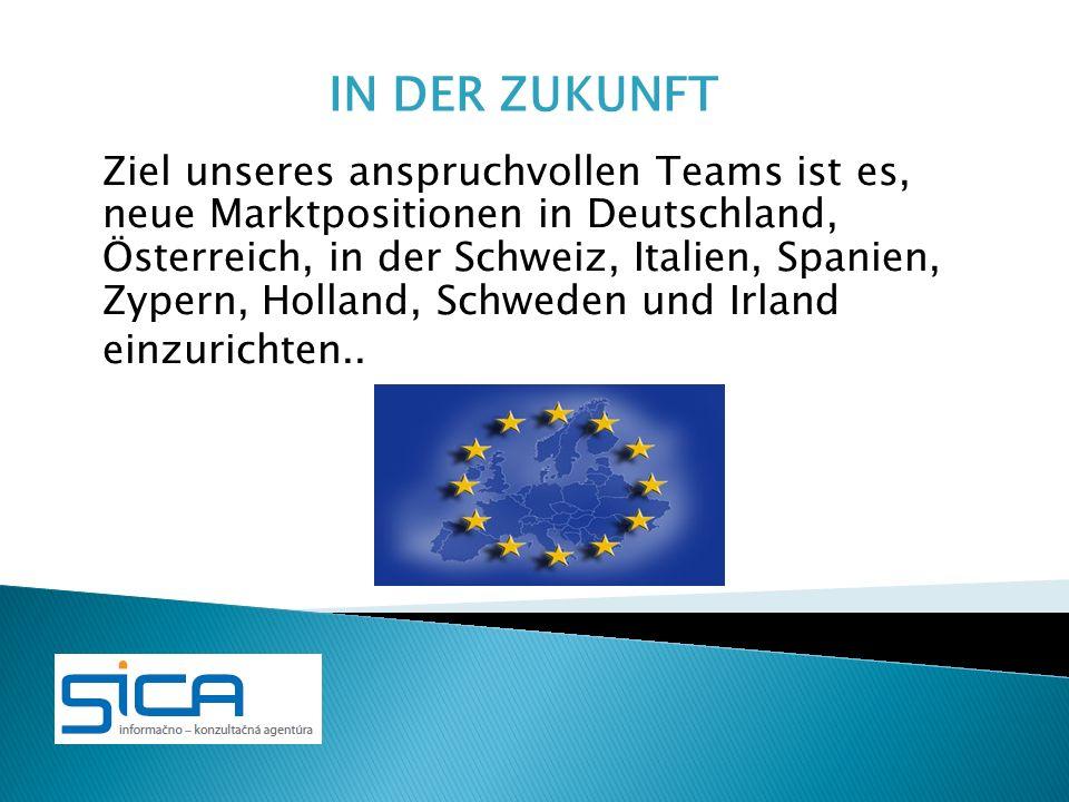 Ziel unseres anspruchvollen Teams ist es, neue Marktpositionen in Deutschland, Österreich, in der Schweiz, Italien, Spanien, Zypern, Holland, Schweden