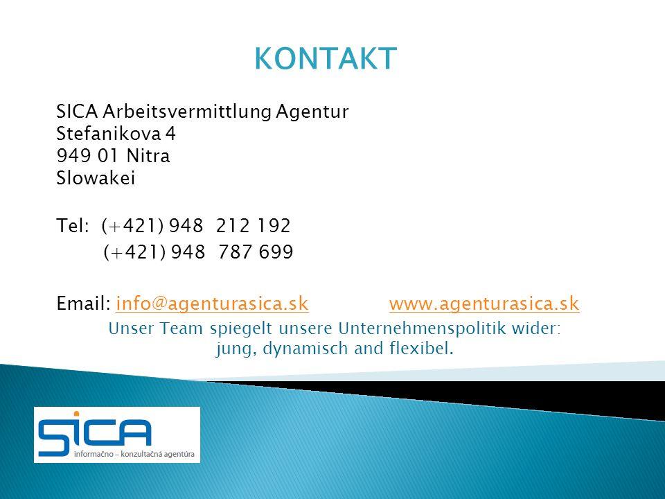 SICA Arbeitsvermittlung Agentur Stefanikova 4 949 01 Nitra Slowakei Tel: (+421) 948 212 192 (+421) 948 787 699 Email: info@agenturasica.sk www.agentur
