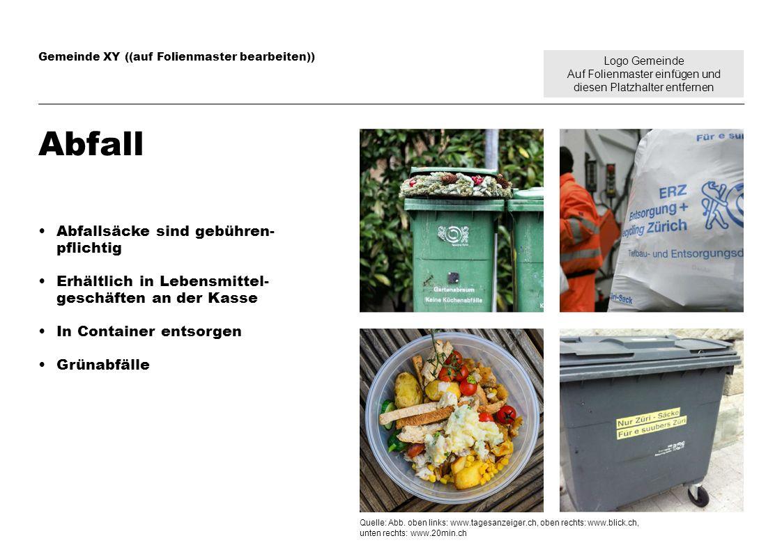 Logo Gemeinde Auf Folienmaster einfügen und diesen Platzhalter entfernen Gemeinde XY ((auf Folienmaster bearbeiten)) Abfall Abfallsäcke sind gebühren-