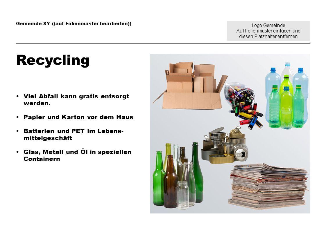 Logo Gemeinde Auf Folienmaster einfügen und diesen Platzhalter entfernen Gemeinde XY ((auf Folienmaster bearbeiten)) Recycling Viel Abfall kann gratis