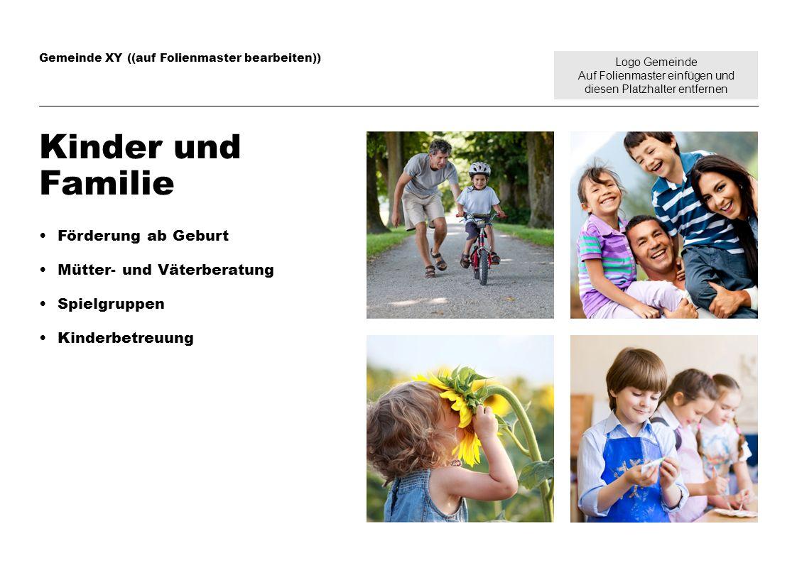 Logo Gemeinde Auf Folienmaster einfügen und diesen Platzhalter entfernen Gemeinde XY ((auf Folienmaster bearbeiten)) Kinder und Familie Förderung ab G