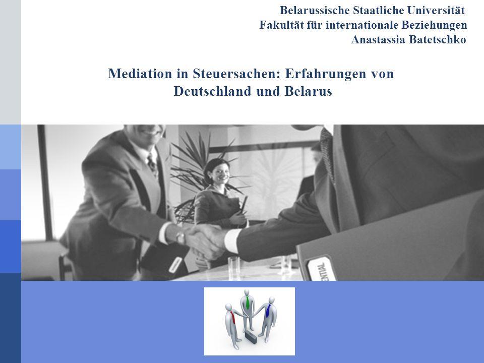 LOGO Belarussische Staatliche Universität Fakultät für internationale Beziehungen Anastassia Batetschko Mediation in Steuersachen: Erfahrungen von Deutschland und Belarus