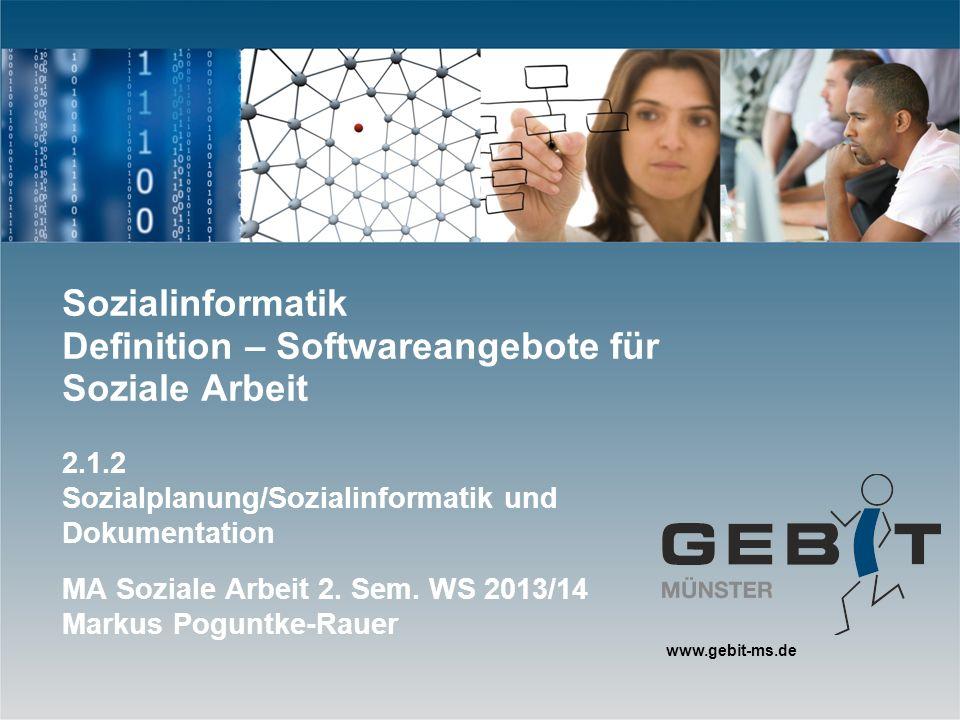 www.gebit-ms.de Sozialinformatik Definition – Softwareangebote für Soziale Arbeit 2.1.2 Sozialplanung/Sozialinformatik und Dokumentation MA Soziale Ar