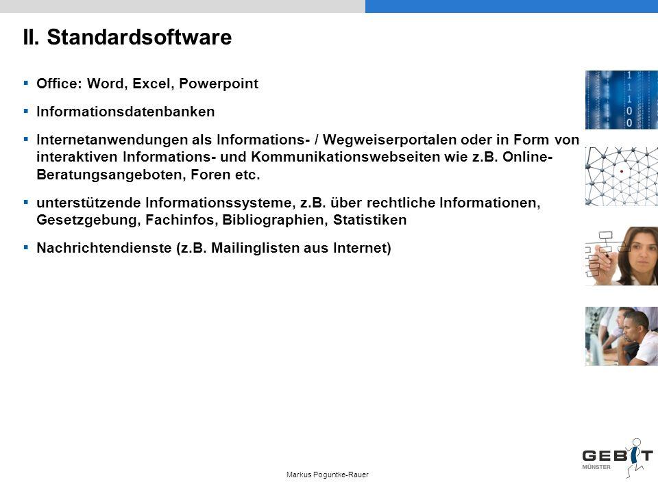 II. Standardsoftware Office: Word, Excel, Powerpoint Informationsdatenbanken Internetanwendungen als Informations- / Wegweiserportalen oder in Form vo