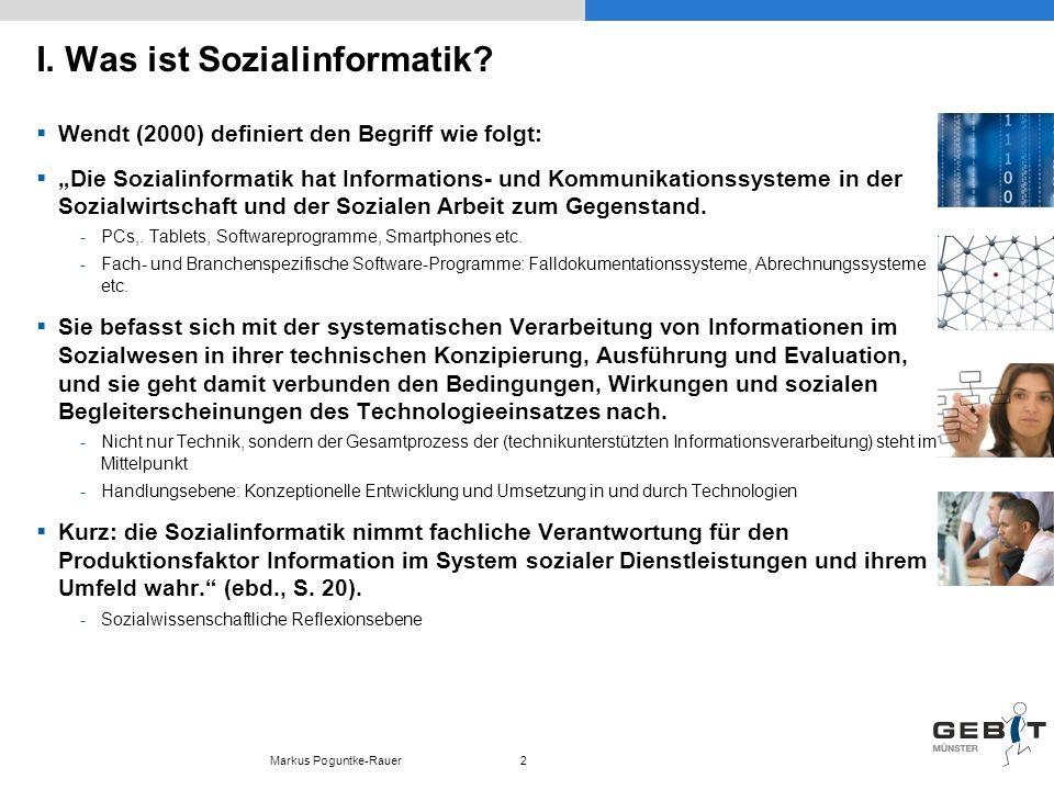 I. Was ist Sozialinformatik? Wendt (2000) definiert den Begriff wie folgt: Die Sozialinformatik hat Informations- und Kommunikationssysteme in der Soz