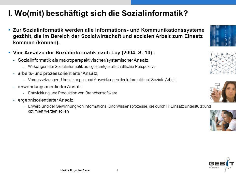 I. Wo(mit) beschäftigt sich die Sozialinformatik? Zur Sozialinformatik werden alle Informations- und Kommunikationssysteme gezählt, die im Bereich der