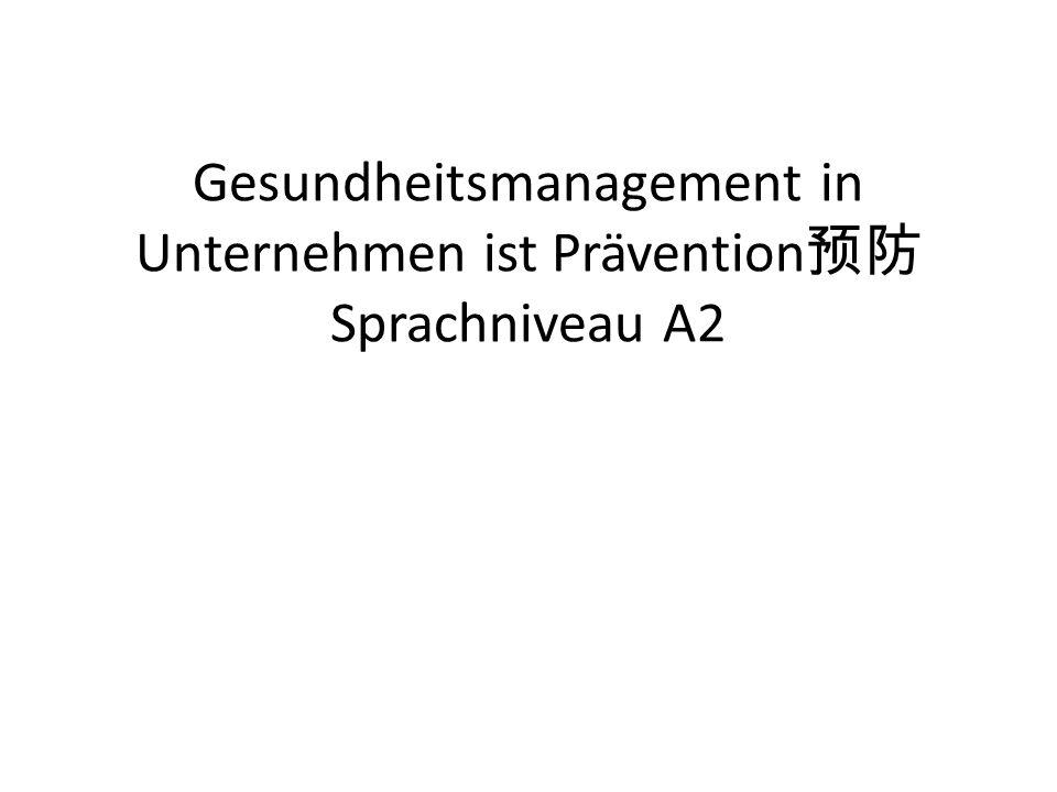 Gesundheitsmanagement in Unternehmen ist Prävention Sprachniveau A2