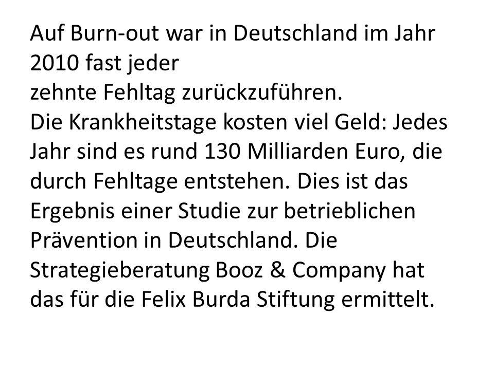 Auf Burn-out war in Deutschland im Jahr 2010 fast jeder zehnte Fehltag zurückzuführen. Die Krankheitstage kosten viel Geld: Jedes Jahr sind es rund 13