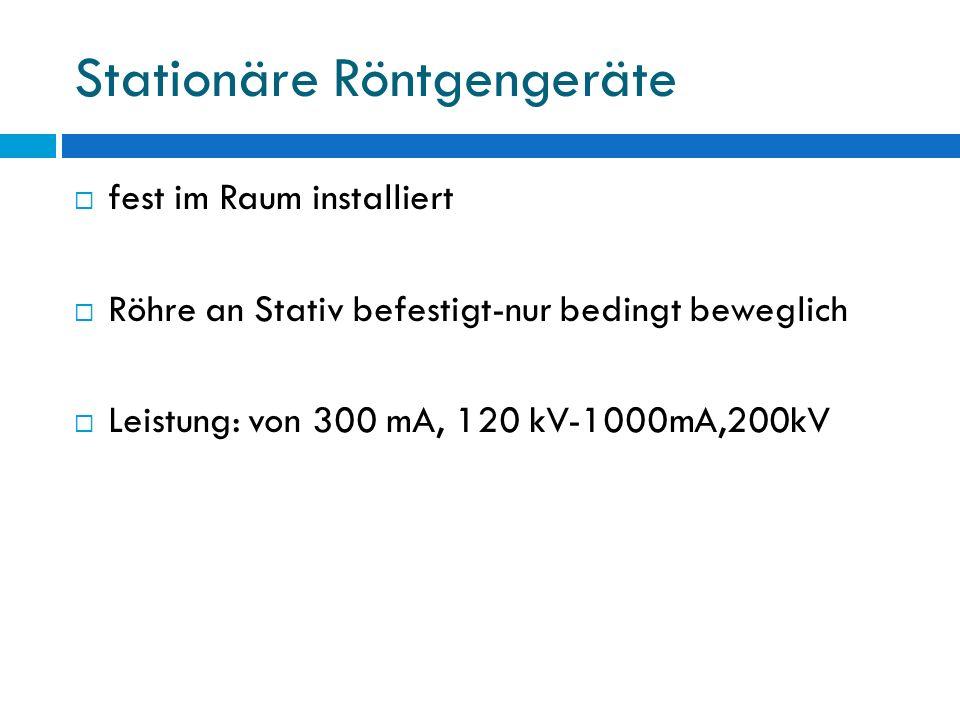 Stationäre Röntgengeräte fest im Raum installiert Röhre an Stativ befestigt-nur bedingt beweglich Leistung: von 300 mA, 120 kV-1000mA,200kV