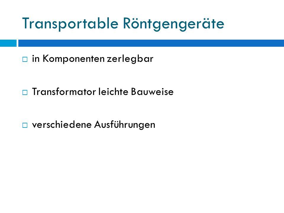 Transportable Röntgengeräte in Komponenten zerlegbar Transformator leichte Bauweise verschiedene Ausführungen