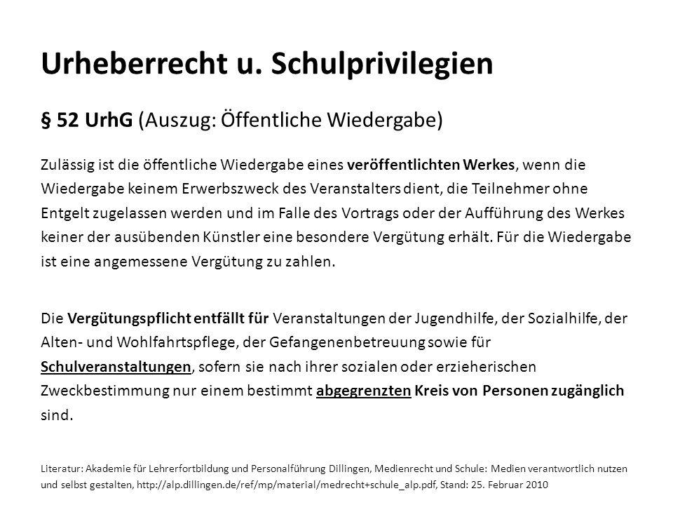 Urheberrecht u. Schulprivilegien § 52 UrhG (Auszug: Öffentliche Wiedergabe) Zulässig ist die öffentliche Wiedergabe eines veröffentlichten Werkes, wen