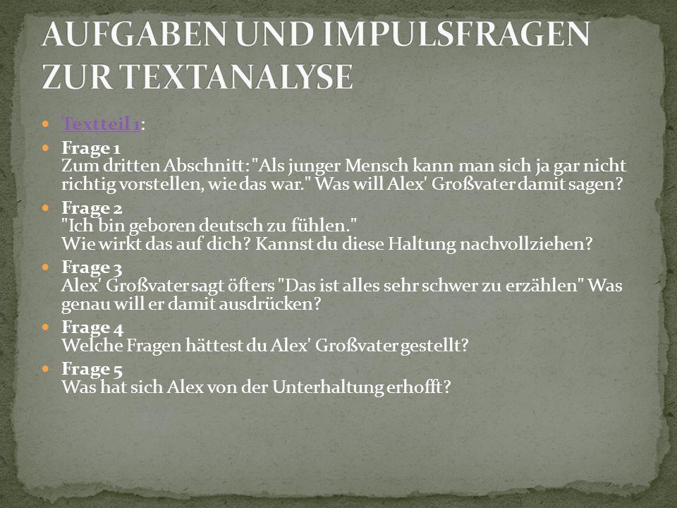Textteil 1: Textteil 1 Frage 1 Zum dritten Abschnitt: Als junger Mensch kann man sich ja gar nicht richtig vorstellen, wie das war. Was will Alex Großvater damit sagen.